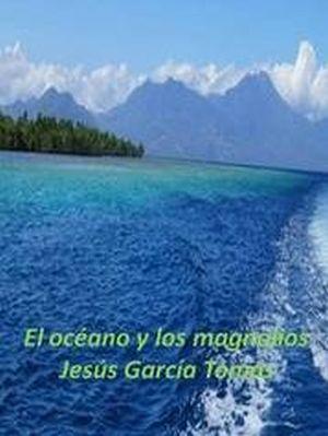 Jesús García Tomás:«El océano y los magnolios»